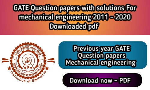 GATE Question Paper for Mechanical with Solution - GATE ME Question Papers - 2011 - 2020 Download PDF