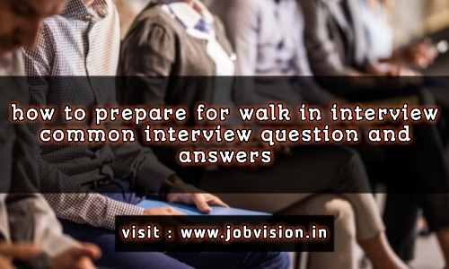 How to prepare a walk in interview and common interview