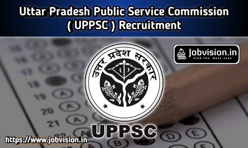 UPPSC - Uttar Pradesh Public Service Commission Recruitment